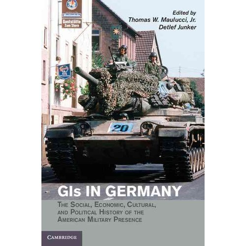 GIs in Germany: The Social, Economic, Cultural, and Political History of the American Military Presence
