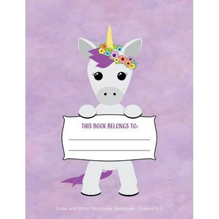 Draw and Write Storybook Notebook - Grades 3 - 5: Unicorn Creative Writing Wide Ruled Story Journal; 3rd Through 5th Grade