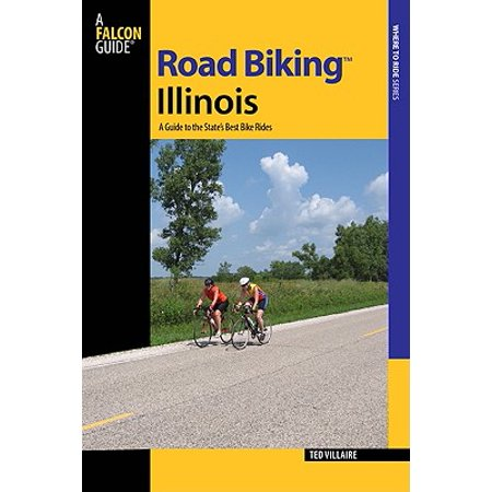 Road Biking(tm) Illinois : A Guide to the State's Best Bike (What's The Best Road Bike)