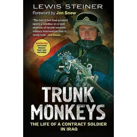 Trunk Monkeys: The Life of a Contract Soldier in Iraq