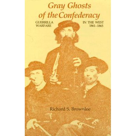 Gray Ghosts of the Confederacy : Guerrilla Warfare in the West, (Flags Of The Confederacy The Richard Rollins)