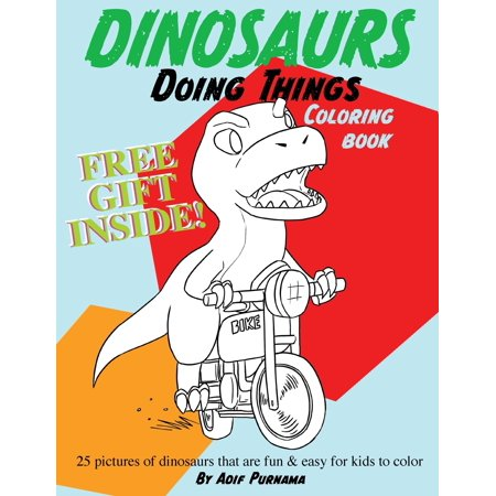 Dinosaurs Doing Things: 25 pictures of dinosaurs that are fun & easy for kids to color