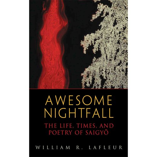 Awesome Nightfall: The Life, Times and Poetry of Saigyo