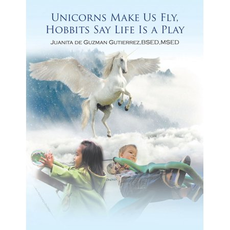 Do Unicorns Fly (Unicorns Make Us Fly, Hobbits Say Life Is a Play -)