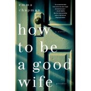 How To Be a Good Wife : A Novel