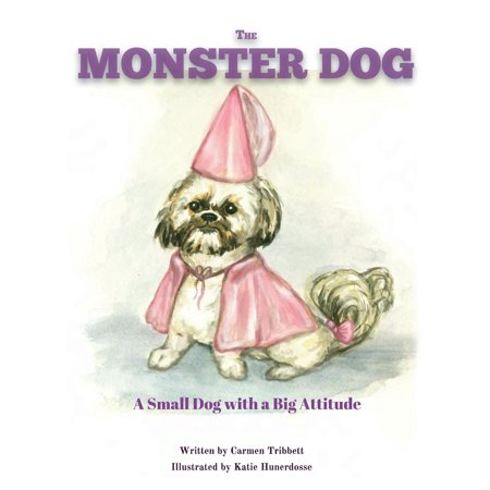 The Monster Dog : A Small Dog With a Big Attitude.