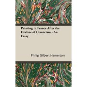 Painting in France After the Decline of Classicism - An Essay (Paperback)