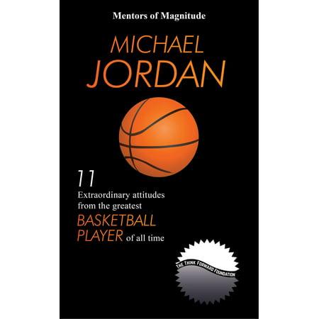 Michael Jordan: 11 Extraordinary Attitudes from the Greatest Basketball Player of All Time - - Jordan Basketball Apparel