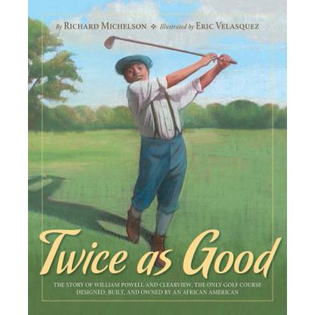 Twice as Good : The Story of William Powell and Clearview, the Only Golf Course Designed, Built, and Owned by an African American ()