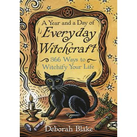 A Year and a Day of Everyday Witchcraft : 366 Ways to Witchify Your Life (Witchcraft Catalogs)