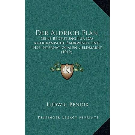 Der Aldrich Plan : Seine Bedeutung Fur Das Amerikanische Bankwesen Und Den Internationalen Geldmarkt (1912) (Preis Für Den Internationalen Versand)