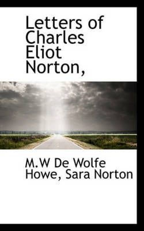 Letters Of Charles Eliot Norton, by