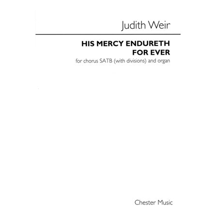 Chester Music His Mercy Endureth For Ever (For SATB divisi and organ) SATB Composed by Judith Weir