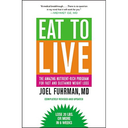 Eat to Live : The Amazing Nutrient-Rich Program for Fast and Sustained Weight Loss, Revised (Things To Eat To Gain Weight Fast)