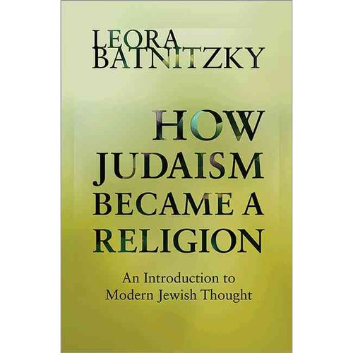 How Judaism Became a Religion: An Introduction to Modern Jewish Thought