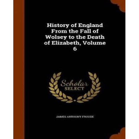 History of England from the Fall of Wolsey to the Death of Elizabeth, Volume 6 - image 1 de 1