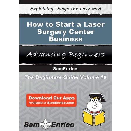 How to Start a Laser Surgery Center Business -