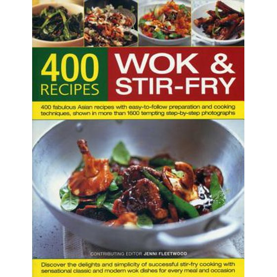 400 Wok & Stir-Fry Recipes : 400 Fabulous Asian Recipes with Easy-To-Follow  Preparation and Cooking Techniques, Shown in More Than 1600 Tempting ...