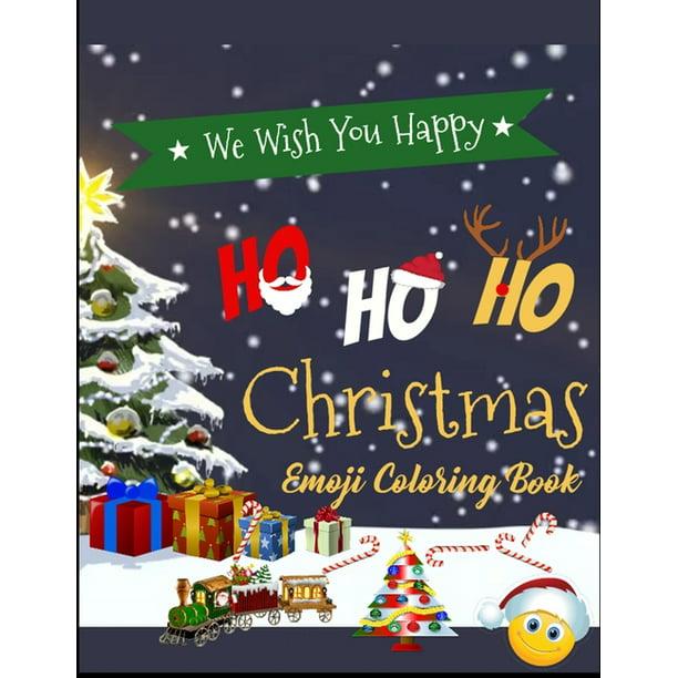 We Wish You Happy Ho Ho Ho Christmas Emoji Coloring Book 100 Awesome Festive Pages