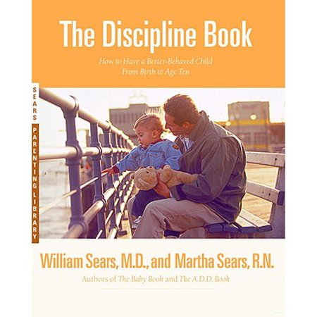 The Discipline Book : Everything You Need to Know to Have a Better-Behaved Child From Birth to Age (To Know Star From Date Of Birth)