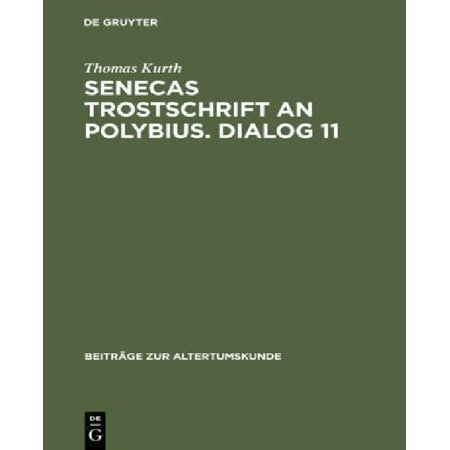 Senecas Trostschrift An Polybius  Dialog 11  Ein Kommentar