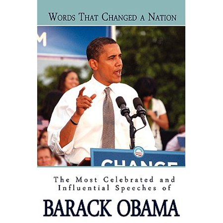 Words That Changed a Nation : The Most Celebrated and Influential Speeches of Barack (Barack Obama A More Perfect Union Speech)