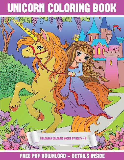 - Childrens Coloring Books By Age 5 - 8 (Unicorn Coloring Book) : A Unicorn  Coloring (Colouring) Book With