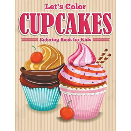 Let's Color Cupcakes - Coloring Book for - Kids Coloring Books