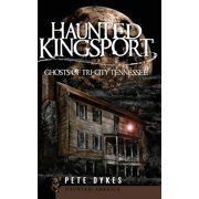 Haunted Kingsport : Ghosts of Tri-City Tennessee