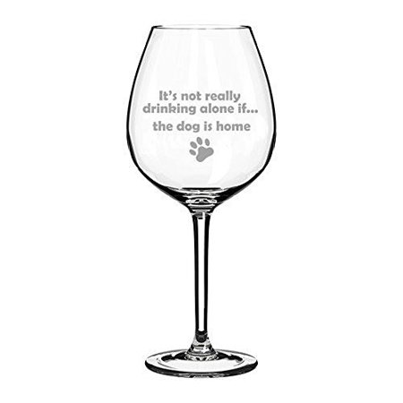 20 oz Jumbo Wine Glass Funny It's not really drinking alone if the dog is home,MIP (Funny Drinking Glasses)