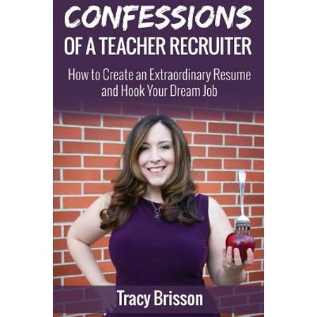Confessions Of A Teacher Recruiter  How To Create An Extraordinary Resume And Hook Your Dream Job