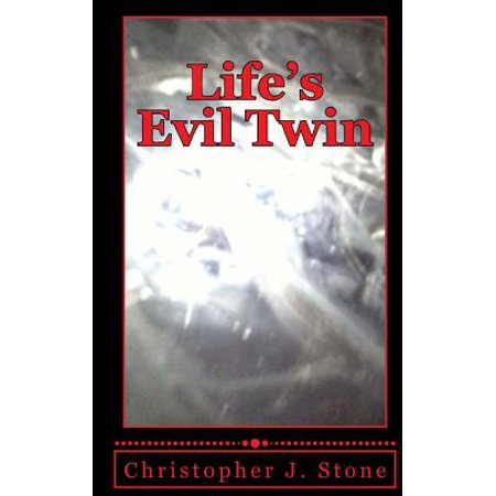 Life's Evil Twin : A Simple Man Struggles with Death After Near Death Experiences While Being Recruited for the Family (Life After Being A Stay At Home Mom)