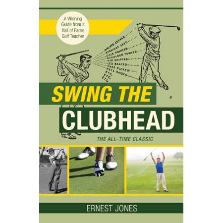 Swing the Clubhead (Golf Digest Classic Series) - Golf Digest Magazine