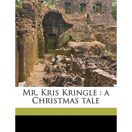 Mr. Kris Kringle : A Christmas Tale