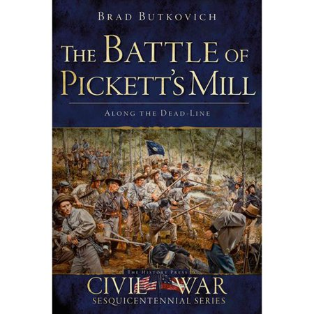 The Battle of Picketts Mill: Along the Dead-Line by