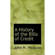 A History of the Bills of Credit (Paperback)