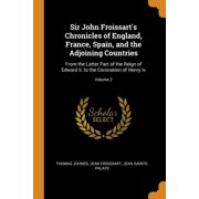 Sir John Froissart's Chronicles of England, France, Spain, and the Adjoining Countries: From the Latter Part of the Reign of Edward II. to the Coronat Paperback