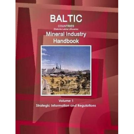 Baltic Countries (Estonia Latvia Lithuania) Mineral Industry Handbook Volume 1 Strategic Information and Regulations