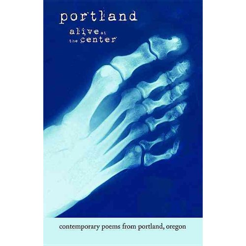 Portland: Alive at the Center: Contemporary Poetry from Portland, Oregon