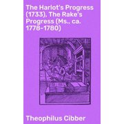 The Harlot's Progress (1733), The Rake's Progress (Ms., ca. 1778-1780) - eBook