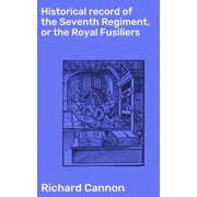 Historical record of the Seventh Regiment, or the Royal Fusiliers - eBook