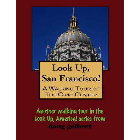 Look Up, San Francisco! A Walking Tour of the Civic Center -