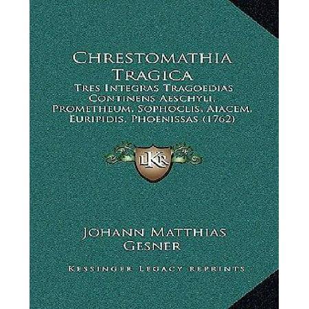 Chrestomathia Tragica  Tres Integras Tragoedias Continens Aeschyli  Prometheum  Sophoclis  Aiacem  Euripidis  Phoenissas  1762