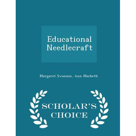 Educational Needlecraft - Scholar's Choice Edition