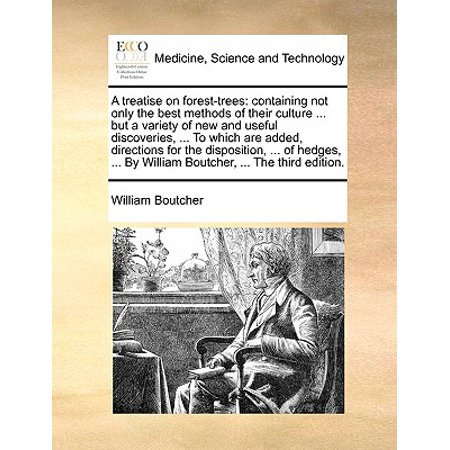 A Treatise on Forest-Trees: Containing Not Only the Best Methods of Their Culture ... But a Variety of New and Useful Discoveries, ... to Which