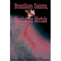 Brazilian Saints, Manhattan Mortals