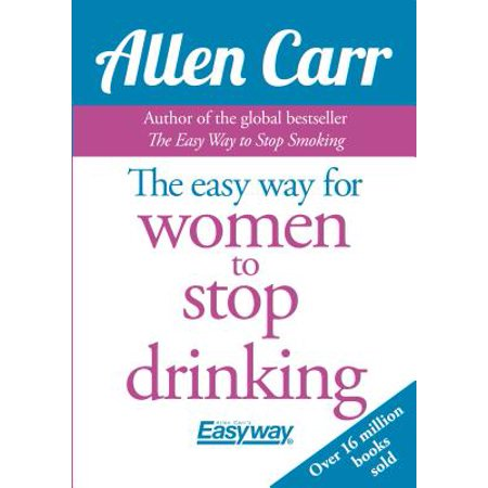 Allen Carr's Easyway: Allen Carr's Easy Way for Women to Quit Drinking: The Original Easyway Method