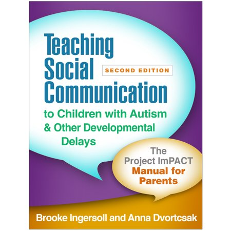 Teaching Social Communication to Children with Autism and Other Developmental Delays, Second Edition : The Project ImPACT Manual for