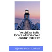 French Examination Papers in Miscellaneous Grammar and Idioms