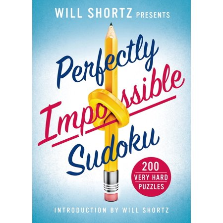 Will Shortz Presents Perfectly Impossible Sudoku : 200 Very Hard Puzzles ()